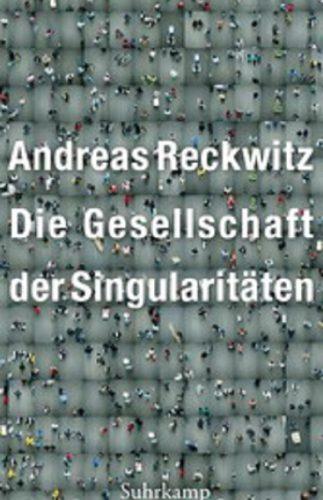 Die Gesellschaft der Singularitäten – Zum Strukturwandel der Moderne