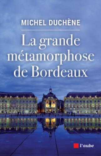La grande métamorphose de Bordeaux