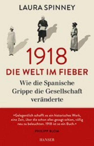 1918 Die Welt im Fieber ; Wie die Spanische Grippe die Gesellschaft veränderte