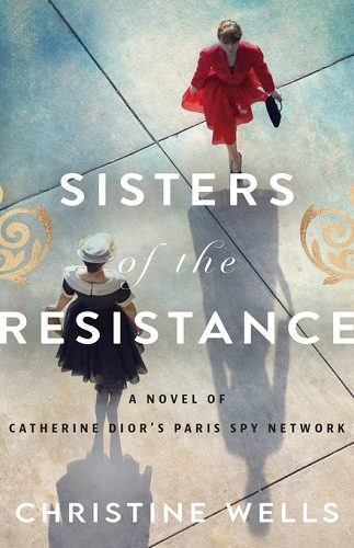 Sisters of the Resistance – a Novel of Catherine Dior's Paris Spy Network